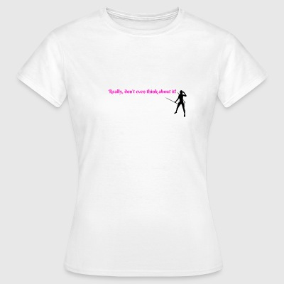 Don't think About It - Women's T-Shirt