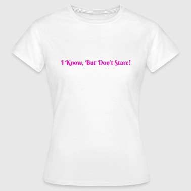 Don't Stare - Women's T-Shirt