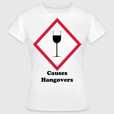 Women's Causes Hangovers T-Shirt - Women's T-Shirt