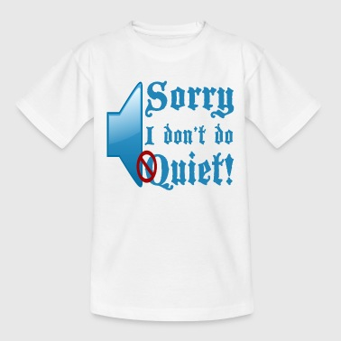 Don't do Quiet  - Kids' T-Shirt