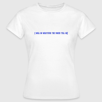 voices tell me - Women's T-Shirt