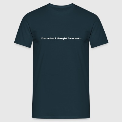 Just When i Thought - Men's T-Shirt