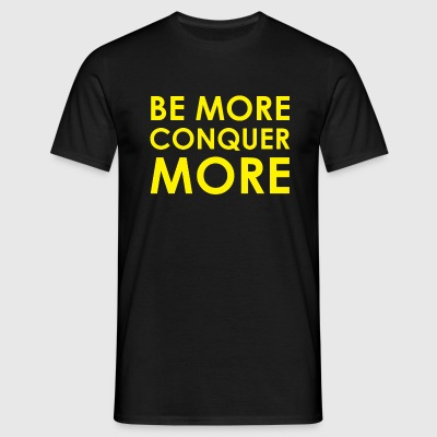 Be More Conquer More Men's T-Shirt - Men's T-Shirt