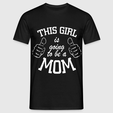 this girl is going to be a mom - Men's T-Shirt