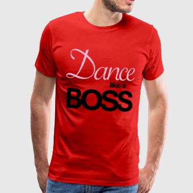 Dance like a Boss - Men's Premium T-Shirt