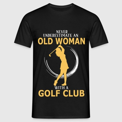 Never Underestimate An Old Woman With A Golf Club - Men's T-Shirt