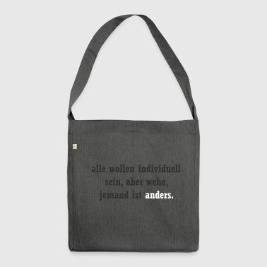Alle wollen individuell sein ... jemand ist anders - Schultertasche aus Recycling-Material