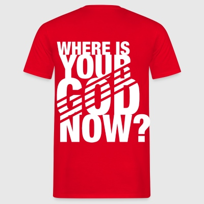 Where is your GOD now? - Männer T-Shirt