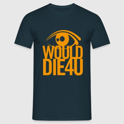 T-shirt Men: I Would Die 4U - T-shirt herr