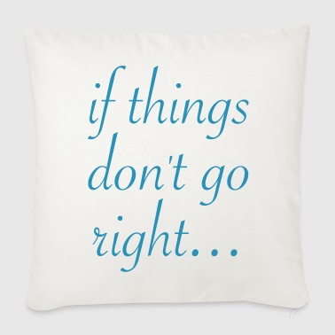 If things don't go right… - Copricuscino per divano, 44 x 44 cm