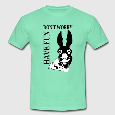DONT WORRY HAVE FUN T-Shirts - Männer T-Shirt