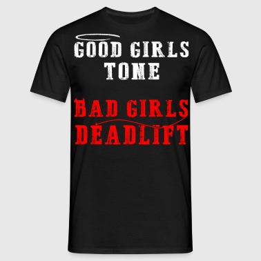 Good girls tone Bad girls deadlift - Men's T-Shirt