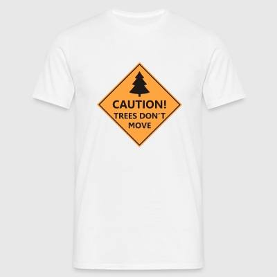 CAUTION! TREES DON'T MOVE - T-shirt Homme