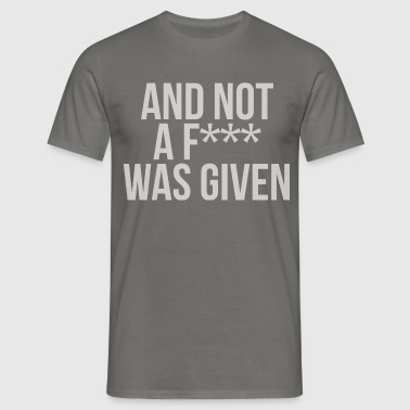 And Not A Fuck Was Given Mens T-Shirt - Men's T-Shirt