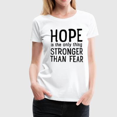 Hope Is The Only Thing Stronger Than Fear T-Shirts - Women's Premium T-Shirt