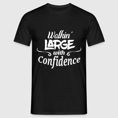 Walkin' Large With Confidence Men's Shirt - Männer T-Shirt
