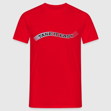 take it easy T-Shirts - Männer T-Shirt