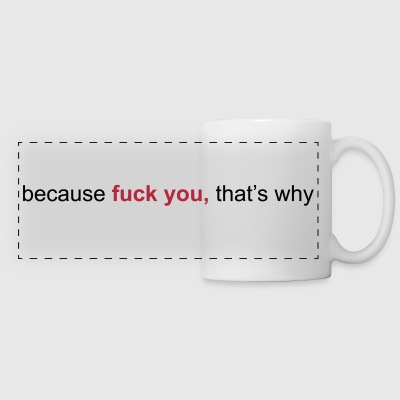 because fuck you that's why Bouteilles et Tasses - Tasse panorama