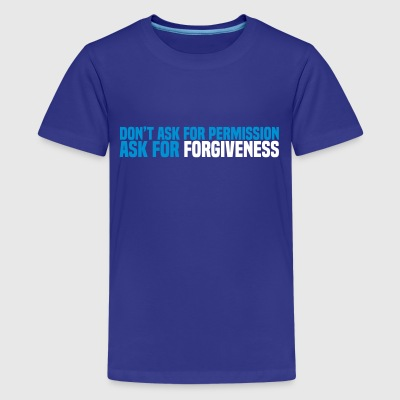 ask for forgiveness Shirts - Teenage Premium T-Shirt