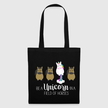 Be a unicorn in a field of horses - Tote Bag