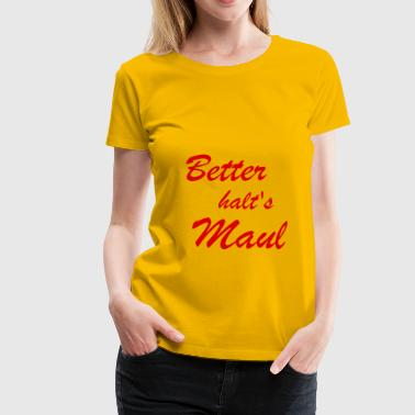 Better halt's Maul T-Shirts - Frauen Premium T-Shirt