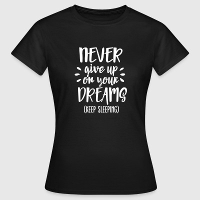 Never give up on your dreams - keep sleeping Koszulki - Koszulka damska