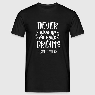Never give up on your dreams - keep sleeping T-skjorter - T-skjorte for menn