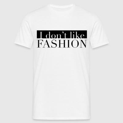 i dont like fashion T-Shirts - Männer T-Shirt