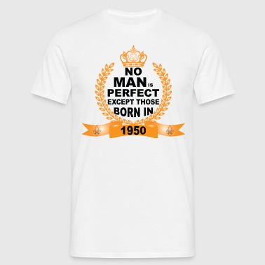 No Man is Perfect Except Those Born in 1950 T-Shirts - Men's T-Shirt