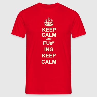 Keep Calm And Fu*#ing Keep Calm - Men's T-Shirt