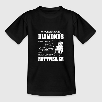 Said Diamonds best Friend.Never owned a Rottweiler T-shirts - Teenager-T-shirt