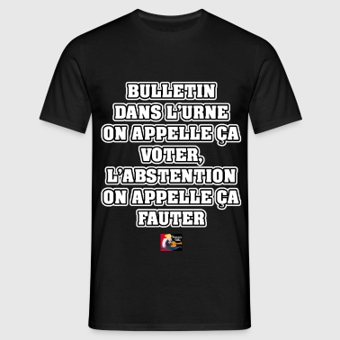 L'ABSTENTION ON APPELLE CA FAUTER - JEUX DE MOTS Tee shirts - T-shirt Homme