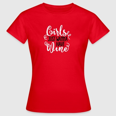 Girls just wanna have wine T-shirts - Vrouwen T-shirt