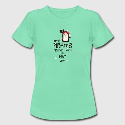 Real Pirates are born in MAY S6bxa T-Shirts - Women's T-Shirt