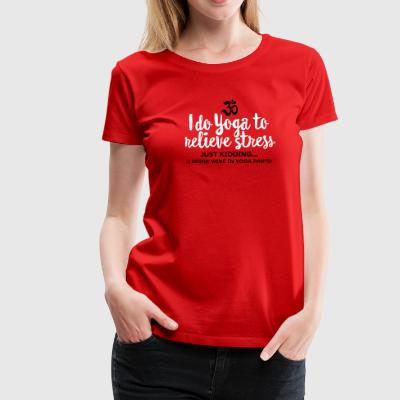 I do yoga to relieve stress - just kidding... T-Shirts - Frauen Premium T-Shirt