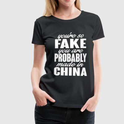 You're so fake. You are made in china. T-Shirts - Frauen Premium T-Shirt