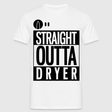 straight_outta_dryer T-Shirts - Männer T-Shirt