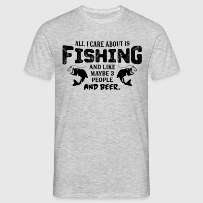 All I Care About Is Fishing T-Shirts - Men's T-Shirt