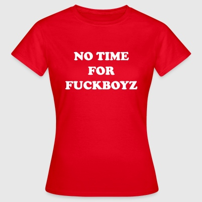 No time for fuckboyz T-Shirts - Women's T-Shirt