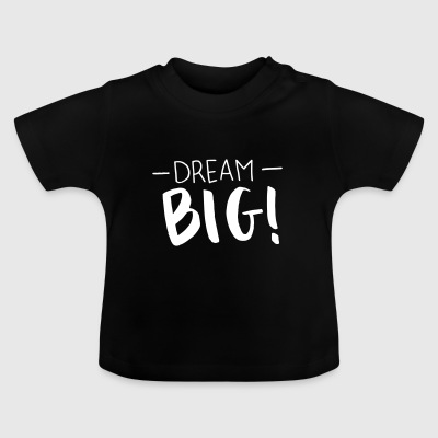 dream big - Baby T-Shirt