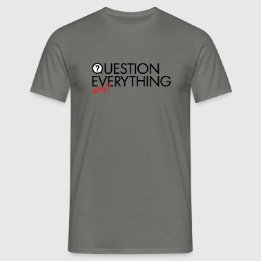 Question everything - Mannen T-shirt