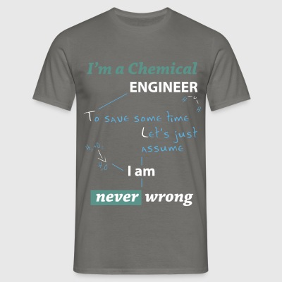 Chemical Engineer - I'm a chemical engineer, to sa - Men's T-Shirt
