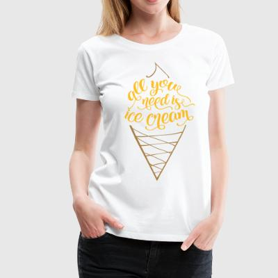 Eiscreme, All you need is icecream T-Shirts - Frauen Premium T-Shirt