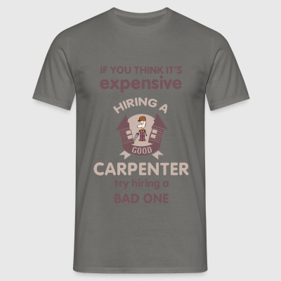 Carpenter - If you think It's expensive hiring a - Men's T-Shirt