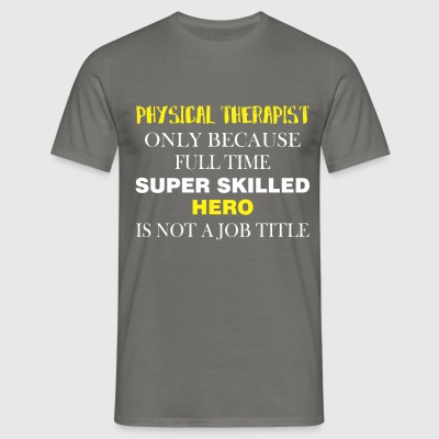 Physical Therapist - Physical Therapist only  - Men's T-Shirt