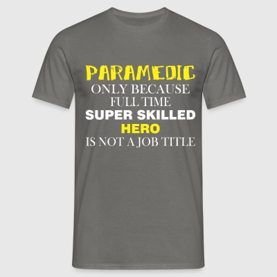 Paramedic - Paramedic only because full time super - Men's T-Shirt