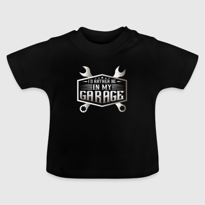 I'd rather be in my Garage Baby shirts - Baby T-shirt