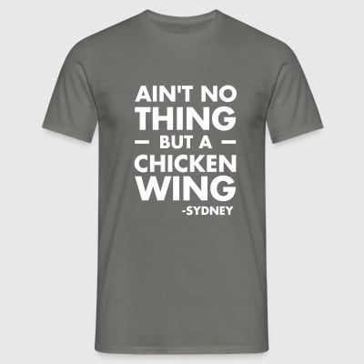 Ain´t no thing but a Chicken Wing - Männer T-Shirt
