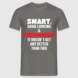 Drummer - Smart, good looking and Drummer. It does - Men's T-Shirt