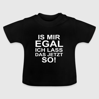 Is mir egal Baby T-Shirts - Baby T-Shirt